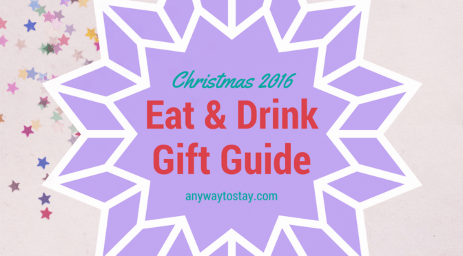 Christmas Gift Guide 2016 – Eat and Drink